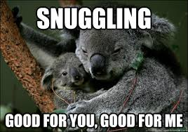 Snuggle Meme - snuggling good for you good for me misc quickmeme