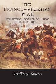 the franco prussian war the german conquest of france in 1870