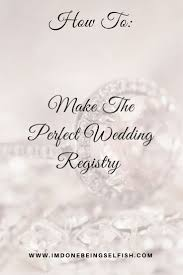 where to make a wedding registry how to make the wedding registry bridal registry wedding