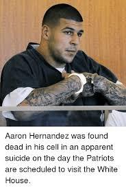 Aaron Hernandez Memes - aaron hernandez was found dead in his cell in an apparent suicide