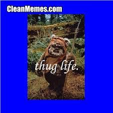 Ewok Memes - ewok thug clean memes