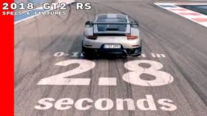 2018 porsche 911 gt2 rs specs features u0026 options youtube