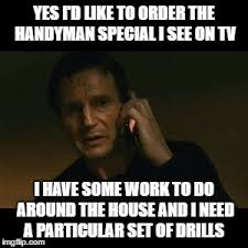 Handyman Meme - liam neeson taken meme imgflip