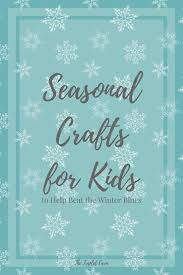7 seasonal crafts for kids to help beat the winter blues