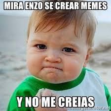 Meme Generator Crear - mira enzo se crear memes y no me creias victory baby meme