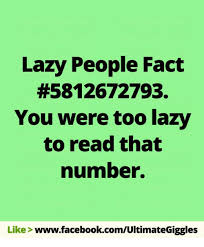 Lazy People Memes - lazy people fact 5812672793 you were too lazy to read that number