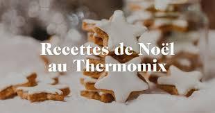 recette cuisine thermomix recettes noël thermomix notre sélection pour votre repas de noël