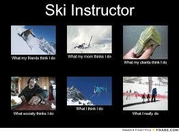Skiing Memes - ski instructor what people think i do ski meme s k i
