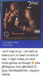 I Aint Mad At Cha Meme - eyez on me digitally remastered i ain t mad at cha 2pac tupac pac