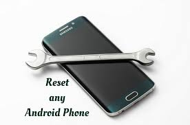 how to reset android how to reset any android phone irrespective of os version