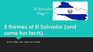 Flag El Salvador 5 Themes Of El Salvador And Some Fun Facts Ppt Video Online