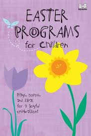 easter programs for children plays poems and ideas for a joyful