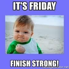 Finish It Meme - it s friday finish strong baby fist meme generator