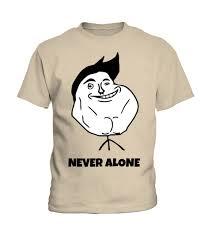 Never Alone Meme - kids never alone guy meme face t shirt teezily
