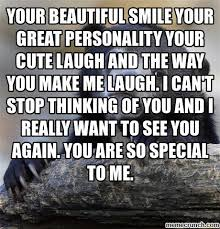 You Make Me Smile Meme - your beautiful smile your great personality your cute laugh and the