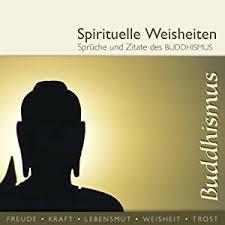 sprüche weisheiten zitate sprüche und zitate des buddhismus spirituelle weisheiten hörbuch