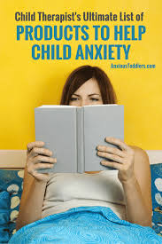 101 Best Kids And Teen by The Ultimate List Of Products To Help Reduce Child Anxiety