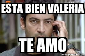 Valeria Meme - meme personalizado esta bien valeria te amo 16283821