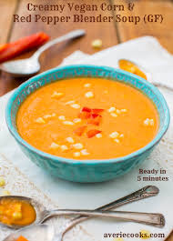 creamy vegan corn and red pepper blender soup averie cooks