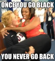 Once You Go Black Meme - once you go black you never go back lift obama quickmeme