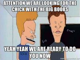 Big Boobs Meme - attention we are looking for the chick with the big boobs yeah yeah
