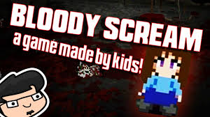 a horror game made by 10 year olds let u0027s play bloody scream