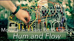 ambient modular performance hum and flow tides rings clouds