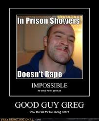 Good Guy Meme - very demotivational good guy greg very demotivational posters