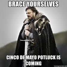 Meme Cinco De Mayo - brace yourselves cinco de mayo potluck is coming game of thrones