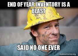 Said No One Ever Meme - end of year inventory is a blast said no one ever a dirty job