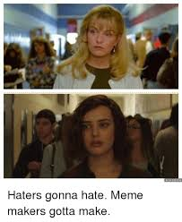 Haters Memes - 25 best memes about haters gonna hate meme haters gonna hate