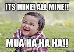 Hahaha Memes - 25 best memes about mine mine mine meme mine mine mine memes