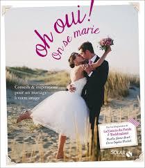 livre sur le mariage oh oui on se the livre pour organiser votre mariage