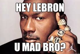 U Mad Bro Meme - hey lebron u mad bro philosophical michael jordan quickmeme