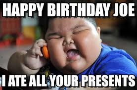 Fat Joe Meme - happy birthday joe asian fat kid meme on memegen