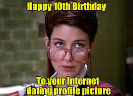 Meme Profile Pictures - happy 10th birthday to your internet dating profile picture meme