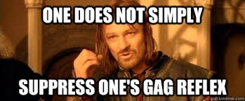 Gag Meme - one does not simply suppress one s gag reflex one does not