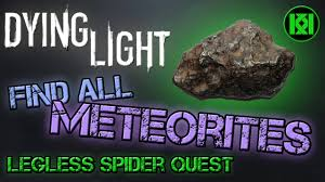 dying light easily find all 5 meteorites legless spider side