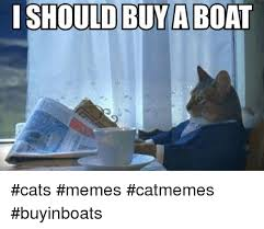 Cat Meme Boat - ishould buy a boat cats memes catmemes buyinboats cats meme on