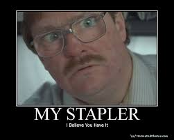 Office Space Stapler Meme - image 51599 i believe you have my stapler know your meme