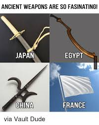 Meme France - ancient weapons are so fasinating japan egypt china france via