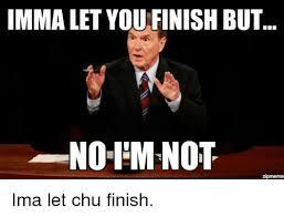 Zip Meme - imma let you finish but noemnot zipmeme ima let chu finish imma