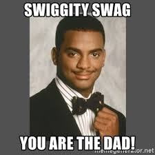 Swiggity Swag Meme - swiggity swag you are the dad swag meme generator