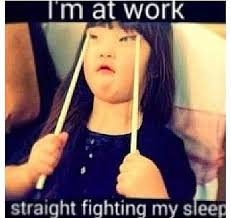 Sleep At Work Meme - i m at work straight fighting my sleep cute things pinterest