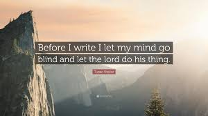 Blind Write Tupac Shakur Quote U201cbefore I Write I Let My Mind Go Blind And Let