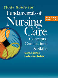 study guide for fundamentals of nursing care burton marti srg