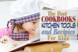 the best cookbooks kitchen tools and recipes for kids training