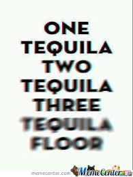 Funny Tequila Memes - counting tequilas by ben meme center