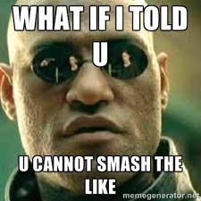 Dudes Be Like Meme - smash the like know your meme