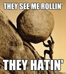 They See Me Rollin They Hatin Meme - they see me rollin they hatin sisyphus quickmeme